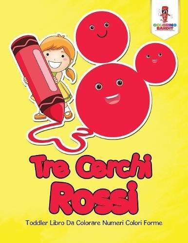 Tre Cerchi Rossi: Toddler Libro Da Colorare Numeri Colori Forme