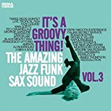It's A Groovy Thing Vol 3: Amazing Jazz Funk Sax S