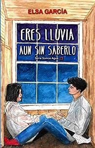 Eres lluvia aun sin saberlo par Elsa García