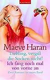 Liebling, vergiß die Socken nicht!/ Ich fang noch mal von vorne an: Zwei Romane in einem Band - Maeve Haran