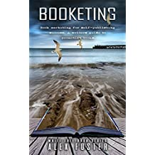 Booketing: Book marketing for self-publishing success. A writer's guide to promoting books. Write Free Book Series