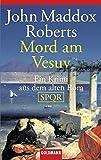 Mord am Vesuv: Ein Krimi aus dem alten Rom - SPQR - John Maddox Roberts