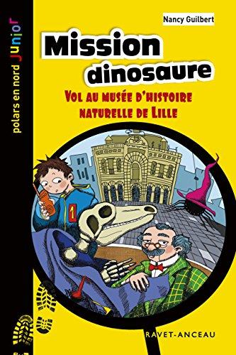 Mission dinosaure: Vol au musée d'histoire naturelle de Lille (Polars en Nord Junior t. 9)