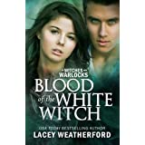 Blood of the White Witch: Of Witches and Warlocks by Lacey Weatherford (2011-08-02)