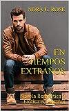 EN TIEMPOS EXTRAÑOS: Novela romántica y erótica en español (Amor Inesperado - novela autoconclusiva)