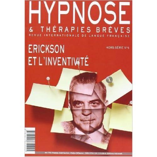 Hypnose et Therapies Breves. Hors Serie N 6. Erickson et l'Inventivite de Collectif ( 9 mars 2012 )