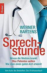 Sprechstunde: Woran die Medizin krankt - Was Patienten wollen - Wie man einen guten Arzt erkennt