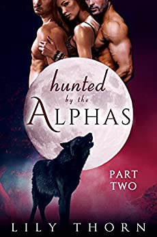 Hunted by the Alphas: Part Two (BBW Werewolf Menage Paranormal Romance) (English Edition) di [Thorn, Lily]