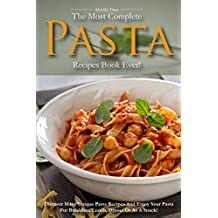 The Most Complete Pasta Recipes Book Ever!: Discover Many Unique Pasta Recipes and Enjoy Your Pasta for Breakfast, Lunch, Dinner or As a Snack! (English Edition)