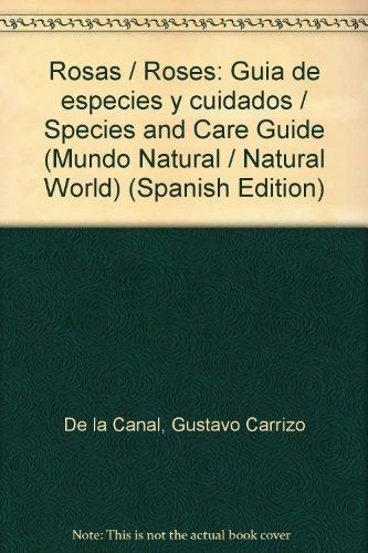 Rosas/Roses: Guia de especies y cuidados/Species and Care Guide (Mundo Natural/Natural World) por Gustavo Carrizo De la Canal