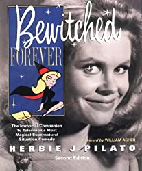 Bewitched Forever: The Immortal Companion To Television's Most Magical Supernatural Situation Comedy by Herbie J. Pilato (2004-09-02)