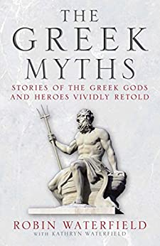 The Greek Myths: Stories of the Greek Gods and Heroes Vividly Retold by [Waterfield, Kathryn, WAKEFIELD, ROBIN, WATERFIEL, ROBIN, Waterfield, Robin]