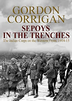 Sepoys in the Trenches: The Indian Corps On The Western Front 1914-15 by [Corrigan, Major Gordon]
