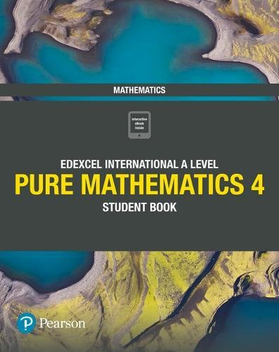 Pearson Edexcel International A Level Mathematics Pure 4 Mathematics Student Book