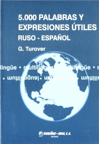 5.000 Palabras Y Expresiones Utiles / 5.000 Words and Useful Expressions Russian - Spanish: Ruso - Espanol: Guia Del Interprete De Conferencias ... Guide for International Conferences