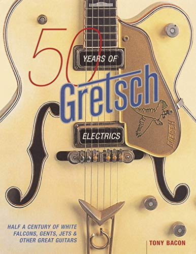 50 Years of Gretsch Electrics: Half a Century of White Falcons, Gents, Jets, and Other Great Guitars (Musik-jet)