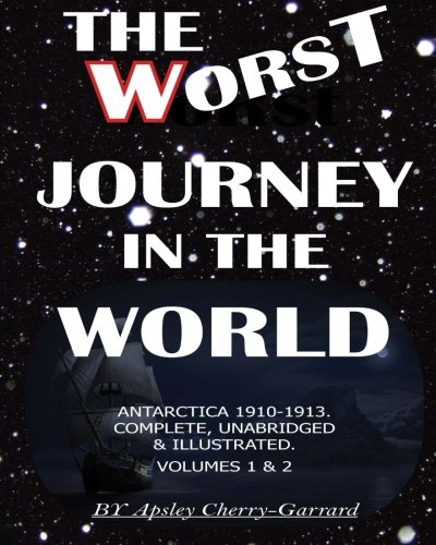 the-worst-journey-in-the-world-antarctica-1910-1913-complete-unabridged-illustrated-volumes-1-2