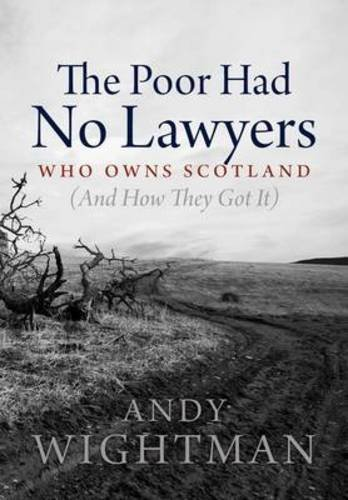 The Poor Had No Lawyers: Who Owns Scotland and How They Got it by Andy Wightman (2010-12-27)