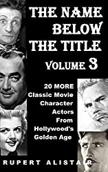 The Name Below The Title, Volume 3: 20 MORE Classic Movie Character Actors From Hollywood's Golden Age