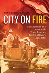 City on Fire: The Explosion that Devastated a Texas Town and Ignited a Historic Legal Battle by Bill Minutaglio (2014-02-15)