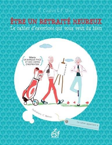 Etre un retraité heureux : Le cahier d'exerices qui vous veut du bien