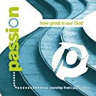 How Great Is Our God by Passion Enhanced edition (2005) Audio CD