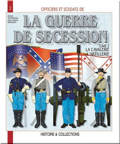 La Guerre de Sécession, tome 2 : La Cavalerie , l'artillerie, les services par Jean-Marie Mongin, André Jouineau
