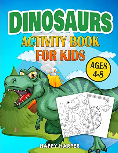 Dinosaurs Activity Book For Kids Ages 4-8: The Ultimate Prehistoric Activity Book For Children Filled With Learning, Coloring, Dot to Dot, Mazes, Puzzles and More!
