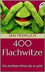 400 Flachwitze: Die doofsten Witze die es gibt! (Witze Deutsch, Flachwitze Buch, Scherzfragen, Witzebuch für Kinder ab 8, Witzige Bücher, Witze Buch, Kinderbücher ab 8 Jahre, lustige Bücher)