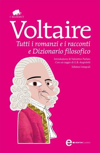 Tutti i romanzi e i racconti e Dizionario filosofico (eNewton Classici)
