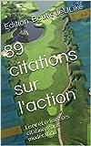 Telecharger Livres 89 citations sur l action Lisez et relisez ces citations sans moderation (PDF,EPUB,MOBI) gratuits en Francaise