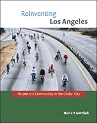 Reinventing Los Angeles: Nature and Community in the Global City (Urban and Industrial Environments Series)