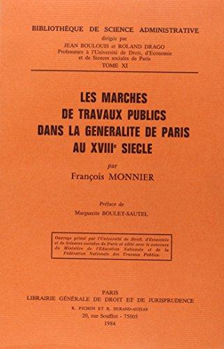 Les marchés de travaux publics dans la Généralité de Paris au XVIIIe siècle (Bibliothèque de science administrative) par François Monnier