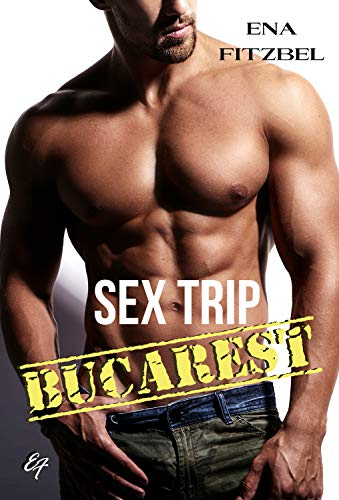 Sex Trip - Bucarest: No limit par Ena Fitzbel