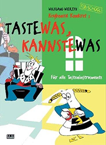Keyboard Konkret, H.1, Taste-was, kannste-was, Für alle Tasteninstrumente (Fun-School)