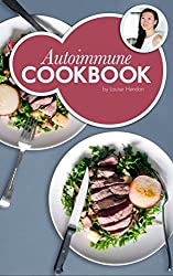 Autoimmune Cookbook: Real Food Recipes For The Autoimmune Paleo Protocol by Ancestral Chef: 50+ Delicious Recipes Designed Specifically to Heal Autoimmune Disorders (English Edition)