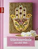 Glückssymbole aus aller Welt: Glück schenken mit Acrylbildern - Helga Altmayer, Claudia Guther, Gecko Keck, Hans-Jürgen Kramatschek, Katharina Pohle