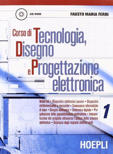 Corso di tecnologia, disegno e progettazione elettronica. Per le Scuole. Con CD-ROM: 1