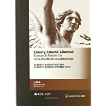 Liberty, liberté, libertad. El mundo hispánico en la era de las revoluciones