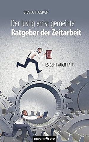 Der Lustig Ernst Gemeinte Ratgeber der Zeitarbeit: Es Geht Auch Fair