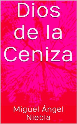 Dios de la Ceniza por Miguel Ángel Niebla