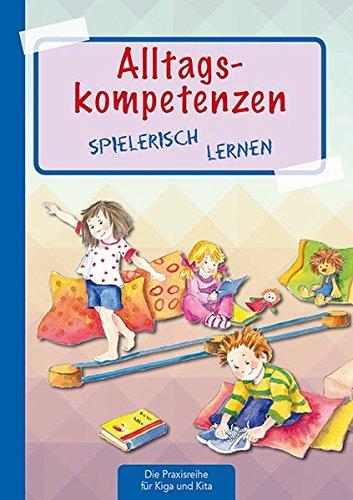 Alltagskompetenzen spielerisch lernen (Die Praxisreihe für Kindergarten und Kita)