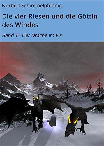 Die vier Riesen und die Göttin des Windes: Band 1 - Der Drache im Eis