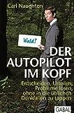 Der Autopilot im Kopf: Entscheiden, Urteilen, Probleme lösen, ohne in die üblichen Denkfallen zu tappen (Dein Leben)
