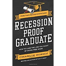 Recession Proof Graduate: How to Get The Job You Want by Doing Free Work by Charlie Hoehn (2014-05-15)