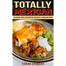 Totally Mexican: Classic and Authentic Recipes from Mexico (English Edition)