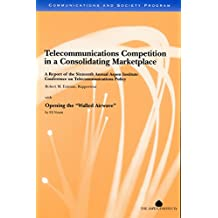 Telecommunications Competition in a Consolidating Marketplace: A Report of the Sixteenth Annual Aspen Institute Conference on Telecommunications Policy