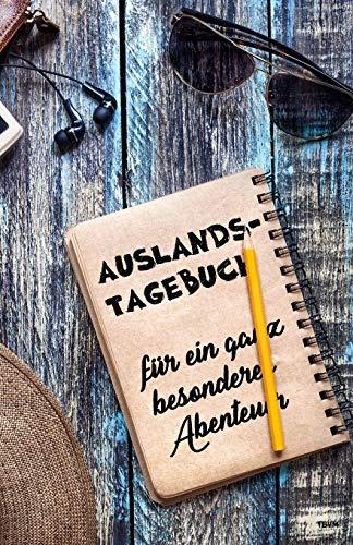 Auslandstagebuch für ein ganz besonderes Abenteuer: Tagebuch und Journal fürs Ausland, als Geschenk für Reise, Aufenthalt und Abschied