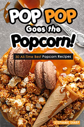 POP POP Goes the Popcorn!: 30 All-Time Best Popcorn Recipes (English Edition) - Blue Pickle Dish