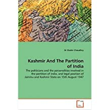 { [ KASHMIR AND THE PARTITION OF INDIA ] } By Choudhry, Dr Shabir (Author) Apr-20-2011 [ Paperback ]